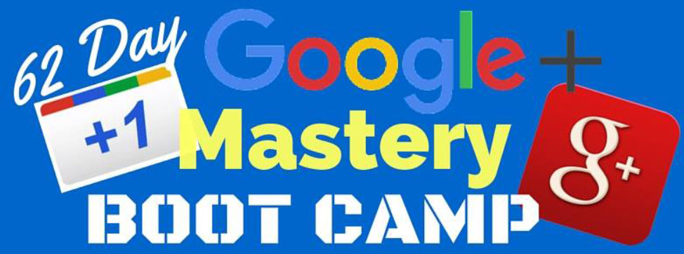 Google Plus Mastery Bootcamp